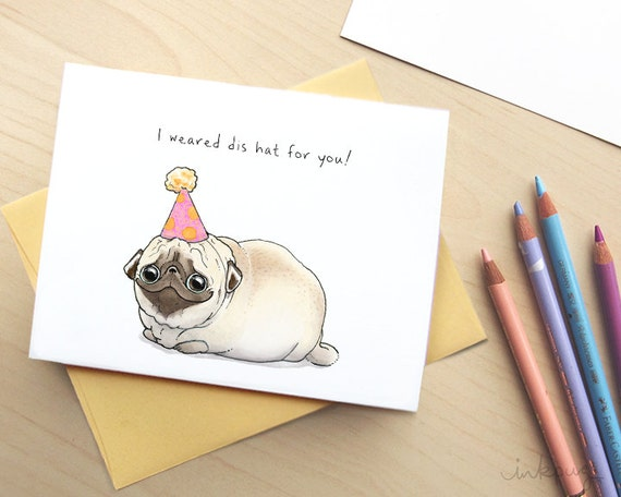Cute Pug Birthday Card I Weared Dis Hat For You Funny