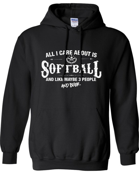 All I Care About is Softball And Like Maybe 3 People and Beer Hoodie Hooded Football Sweatshirt Shirt Mens Ladies Womens ML 545