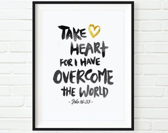 Take Heart For I Have Overcome the World / John 16:33 Scripture Calligraphy & Typography Print