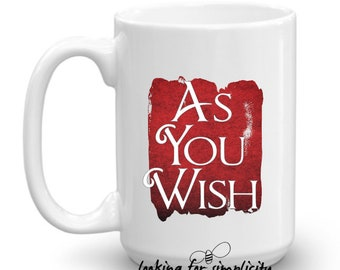 As You Wish - Westley or Dread Pirate Roberts Quote from the Princess Bride 15oz Mug - Dishwasher & Microwave Safe