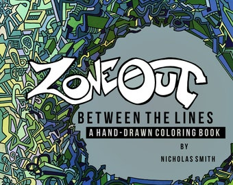Zone Out Between The Lines: A Hand-Drawn Coloring Book