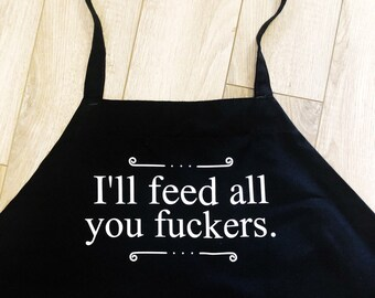 15bc140b29 I'LL FEED ALL You Fuckers Text Funny Apron, Custom Apron, Gift for Him, Gift  for Her, Mens and Womens Apron, Funny Gift, Housewarming