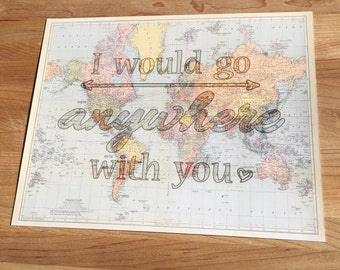 I Would Go Anywhere With You Map Poster, Vintage Map Poster, Travel Art, Map Wall Decor, World Map, Wanderlust Print, World Map Poster