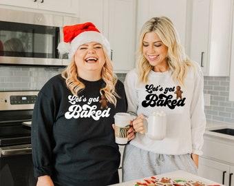 Let's Get Baked Shirt, Funny Christmas Shirt, Drinking Christmas Shirt, Baking Shirt, Funny Christmas Gift, Secret Santa Gift Idea, Gift Tee