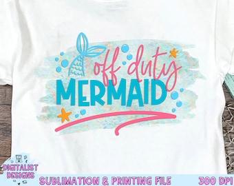 Off Duty Mermaid Sublimation Design, Mermaid Sublimation,  Beach Sublimation, PNG, Print File, Summer Sublimation