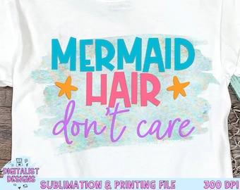 Mermaid Hair Don't Care Sublimation Design, Mermaid Sublimation,  Beach Sublimation, PNG, Print File, Summer Sublimation