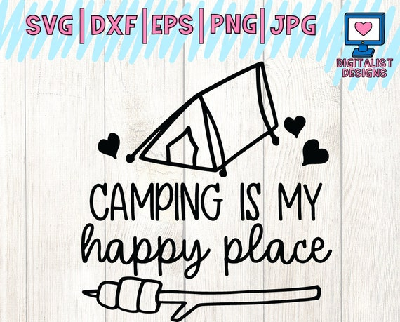 Camping Is My Happy Place Camping Svg Summer Svg Camping Etsy