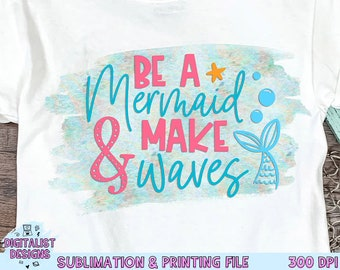 Be a Mermaid and Make Waves Sublimation Design, Mermaid Sublimation,  Beach Sublimation, PNG, Print File, Summer Sublimation