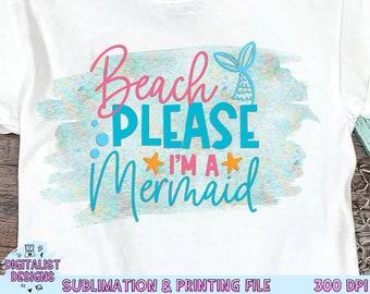 Beach Please I'm a Mermaid Sublimation Design, Mermaid Sublimation,  Beach Sublimation, PNG, Print File, Summer Sublimation