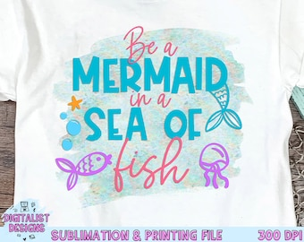 Be a Mermaid in a Sea of Fish Sublimation Design, Mermaid Sublimation,  Beach Sublimation, PNG, Print File, Summer Sublimation