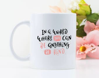 Cute Mug - Inspirational Quote - motivational mug - Be Kind - coffee mug