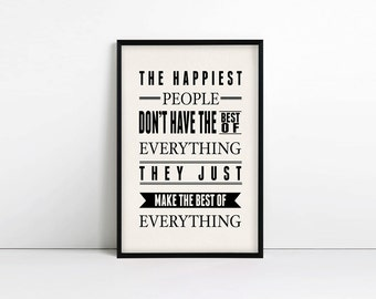 The happiest people don't have the best of everything, they just make the best of everything, inspirational, motivational, typography print