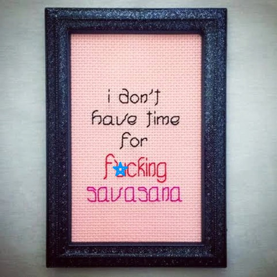 I don't have time for f*cking savasana