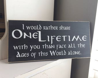 """I would rather share one lifetime with you . . .  12"""" x 5.5"""" Wooden Sign Wooden Plaque LOTR Lord of the Rings"""