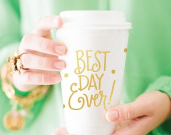 To-Go Coffee Cups | Best Day Ever! (gold)