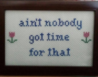 Ain't Nobody Got Time For That Funny Cross Stitch Framed!  Decorate your place with very inappropriate fun!  Free shipping!