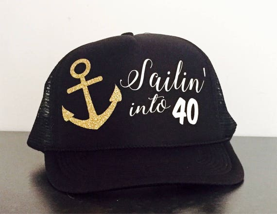 Sailin Into 40 Trucker Hat 40th Birthday Nautical