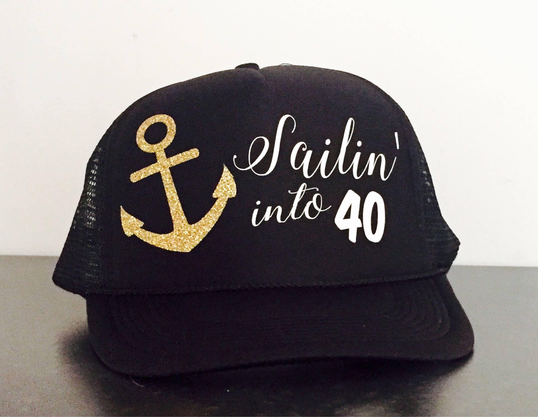 Sailin  into 40 Trucker Hat 40th Birthday Hat  f0251b21e88