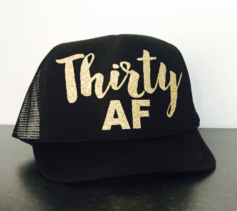 Thirty AF Trucker Hat 30th Birthday Dirty 30