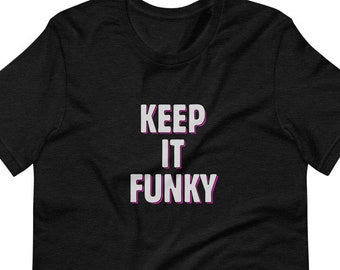 Keep It Funky T Shirt - Unisex High Quality