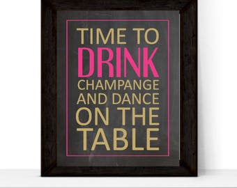 Time to Drink Champagne and Dance on the Table | Digital or Printed | Printable Sign | Bachelorette Party Decor | Wedding Print Reception