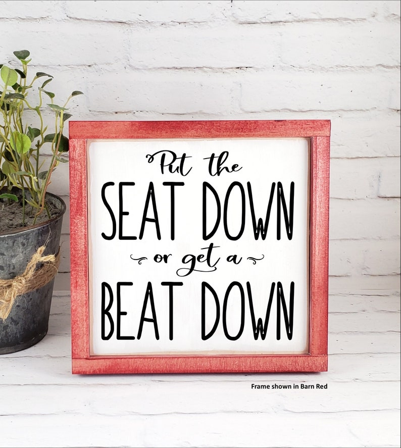 Put The Seat Down Or Get A Beat Down Funny Bathroom Sign Funny Farmhouse Plaque Funny Bathroom Decor Boys Bathroom Sign His Toilet Sign