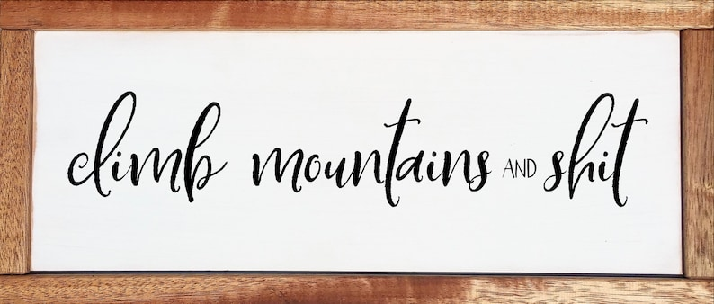 Climb Mountains and Shit Farmhouse Style Wood Sign Funny Sign Housewarming Gift Home Office Decor Mountain Climbing Gift for Student