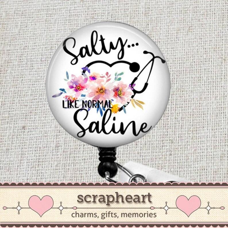 Funny Badge Clip Funny Nurse Badge Reel Funny Salty Like Normal Saline Nurse Badge Reel Salty Like Normal Saline Retractable Badge Holder