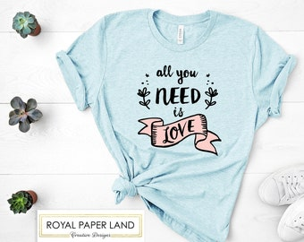 All You Need Is Love T-Shirt   Valentine's Day T-Shirt   Unisex Graphic T-Shirt   Girl's Shirt   Valentine's Day Gift   Gift for her