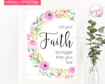Let your faith be bigger than your fear- Instant Download - Inspirational Sign - Room Decor - Nursery Decor - Party Decor - PRINTABLE
