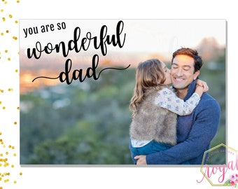 You are so wonderful dad, Add a picture and make this a special card - Father's day card - Birthday Card - A gift for dad - PRINTABLE