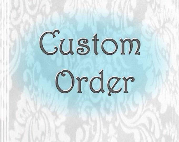 Custom Order for Juliana