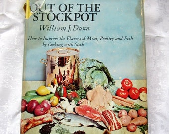 Out Of The Stockpot Vintage Classic Cookbook By William J Dunn 1971 Bone Broth Know How