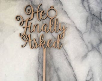 He Finally Asked - Cake Topper