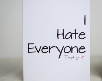I Hate Everyone, Except You <3