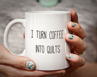 Quilter Gift Sewing Mug Gift for Quilter Sewer Gift I Turn Coffee Into QUILTS Seamstress Mug Funny Quilter Gift Humorous Coffee Cup