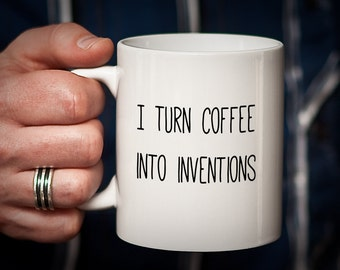 Inventor Gift Coffee Mug Gift for Inventor I Turn Coffee Into INVENTIONS mug for Inventor Product Developer Gift