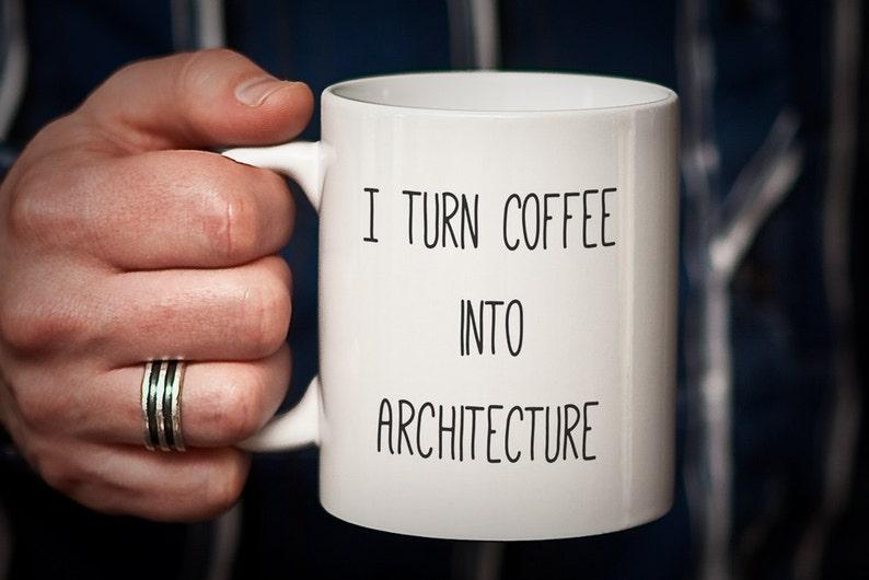 Architect Mug Gift for Architect I Turn Coffee into image 0