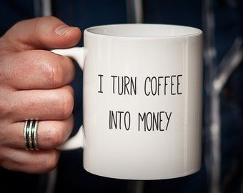 Entrepreneur Mug Businesswoman Businessman Mug I Turn Coffee Into MONEY Etsian Gift Business Owner Gift Entrepreneur Gift