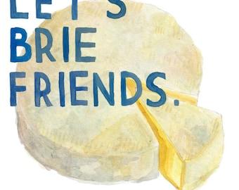 Let's Brie Friends