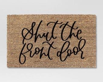 Shut the Front Door Doormat | Doormat | Door Mat | Doormat Personalized | Calligraphy Doormat | Funny Doormat  sc 1 st  Etsy & Shut the front door | Etsy
