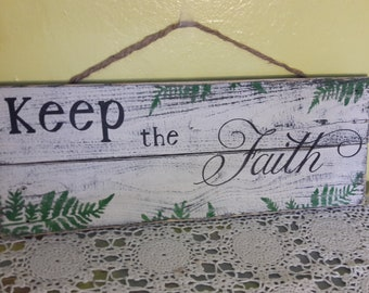 """Keep the Faith, distressed wood sign, reclaimed wood, with fern accents, 18 1/2"""" X 6 1/2"""", Jute hanger, protective sealer"""