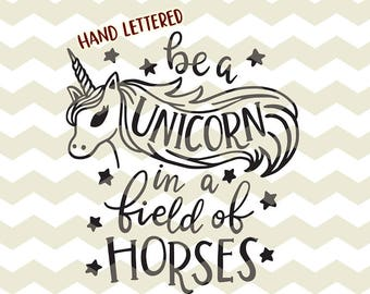 Be a unicorn in a field of horses, cute fun quirky kids  digital cut files, SVG, DXF, studio3 instant download, diy vinyl decals
