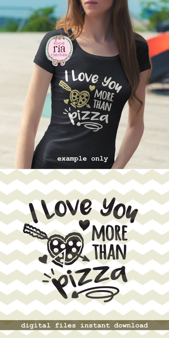 I Love You More Than Pizza Pizza Lover Italian Food Fun Etsy
