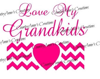 "SVG PNG DXF Eps Ai Wpc Cut file for Silhouette, Cricut, Pazzles, ScanNCut ""Love my Grandkids""  svg"