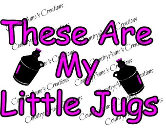 "SVG PNG DXF Eps Ai Wpc Cut file for Silhouette, Cricut, Pazzles - ""These are my little jugs"" svg"