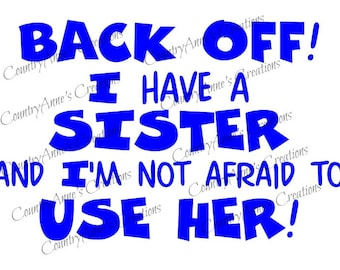 SVG PNG DXF Eps Ai Wpc Cut file for Silhouette, Cricut, Pazzles  - Back Off I have a Sister svg