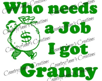 """SVG PNG DXF Eps Ai Wpc Cut file for Silhouette, Cricut, Pazzles, ScanNCut - """"Who needs a job I got Granny""""svg"""
