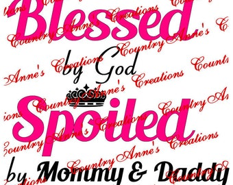 "SVG PNG DXF Eps Ai Wpc Cut file for Silhouette, Cricut, Pazzles, ScanNCut ""Blessed by God spoiled by Mommy & Daddy"" svg"