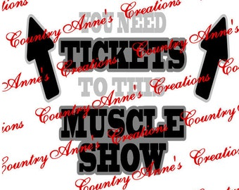 """SVG PNG DXF Eps Ai Wpc Cut file for Silhouette, Cricut, Pazzles, ScanNCut - """"Tickets to muscle show""""  svg"""